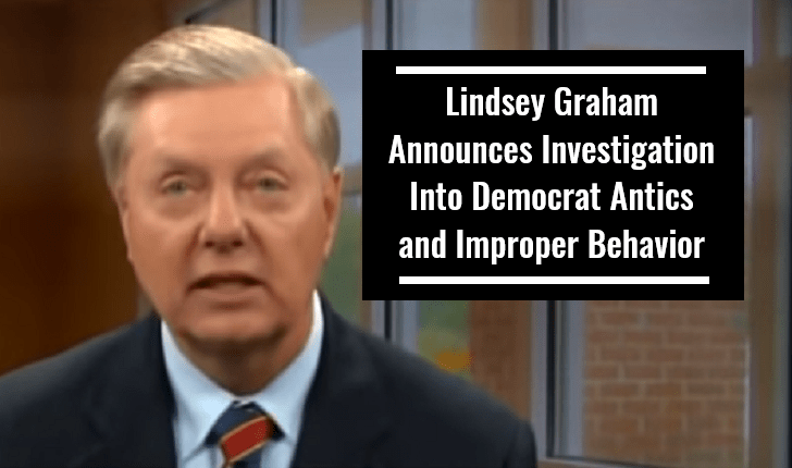 Lindsey Graham Announces Investigation Into Democrat Antics and Improper Behavior During Kavanaugh Confirmation Process