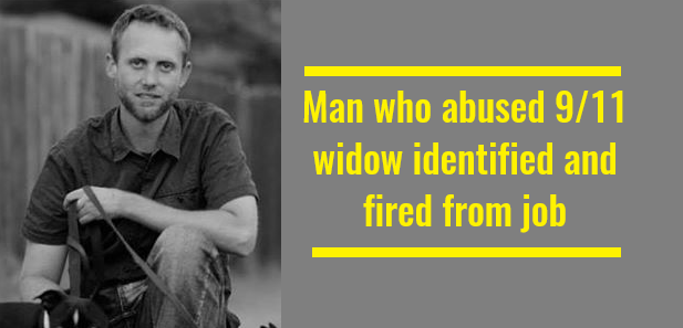 Man who abused 9/11 widow identified and fired from job