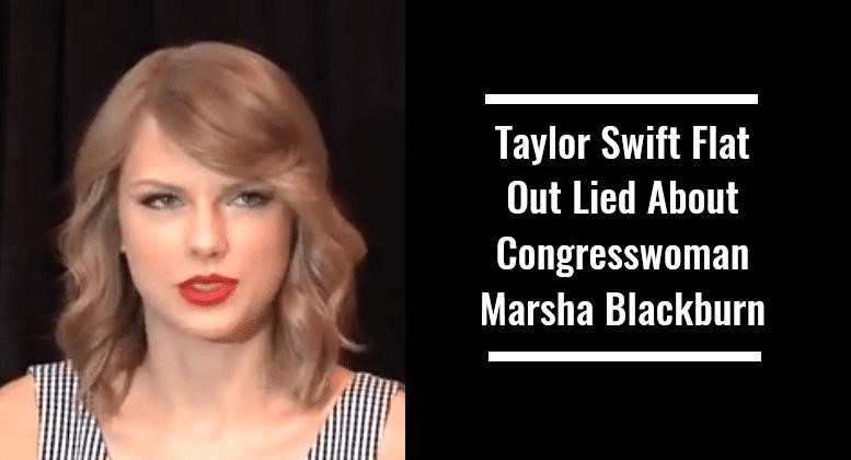 Taylor Swift Flat Out Lied About Congresswoman Marsha Blackburn
