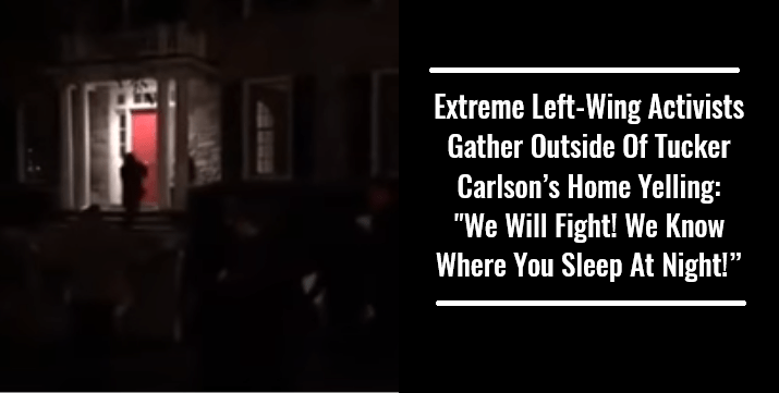 Extreme Left-Wing Activists Gather Outside Of Tucker Carlson's Home