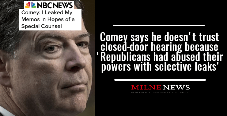 James Comey says he doesn't trust closed-door hearing because 'Republicans had abused their powers with selective leaks'