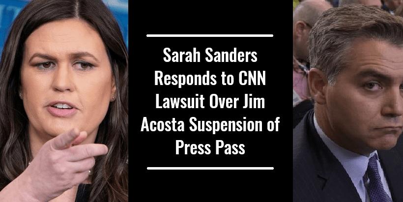 Sarah Sanders Responds to CNN Lawsuit Over Jim Acosta Suspension of Press Pass