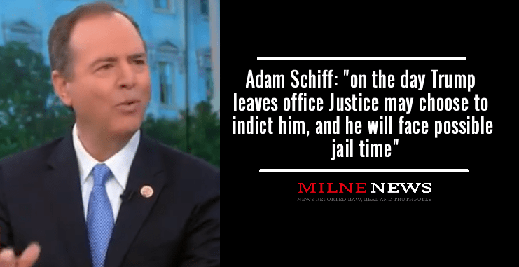"""Adam Schiff: """"on the day Trump leaves office Justice may choose to indict him, and he will face possible jail time"""""""