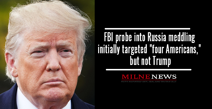 FBI probe into Russia meddling initially targeted four Americans but not Trump
