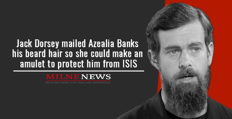Jack Dorsey mailed Azealia Banks his beard hair so she could make an amulet to protect him from ISIS