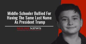 Middle-Schooler bullied for having the same last name as president Trump