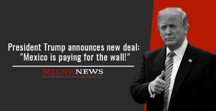 President Trump announces new deal Mexico is paying for the wall!