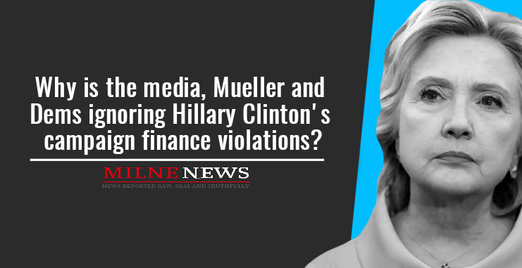 Why is the media, Mueller and Dems ignoring Hillary Clinton's campaign finance violations?