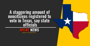A staggering amount of noncitizens registered to vote in Texas, say state officials