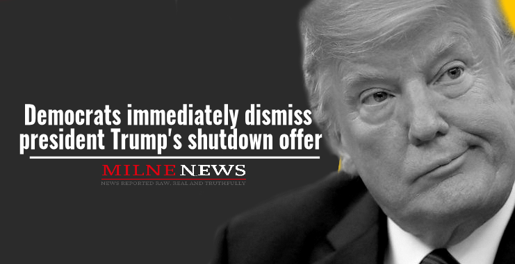 Democrats immediately dismiss president Trump's shutdown offer