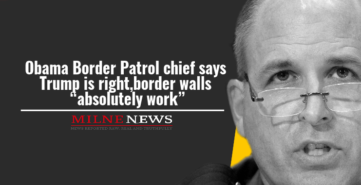 "Obama Border Patrol chief says border walls ""absolutely work."""