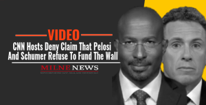 VIDEO: CNN Hosts Deny Claim That Pelosi And Schumer Refuse To Fund The Wall