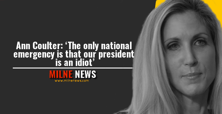 Ann Coulter: 'The Only National Emergency is That Our President is an Idiot'