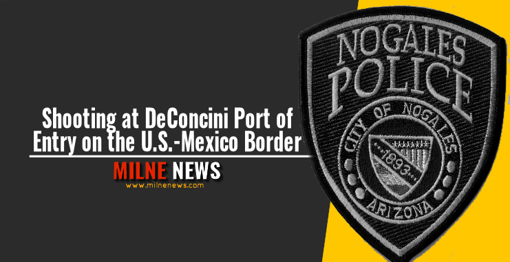 Shooting at DeConcini Port of Entry on the U.S.-Mexico Border