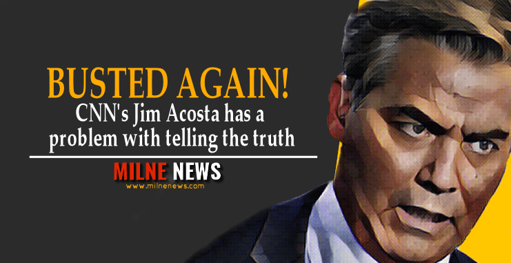BUSTED AGAIN! CNN's Jim Acosta has a problem with telling the truth