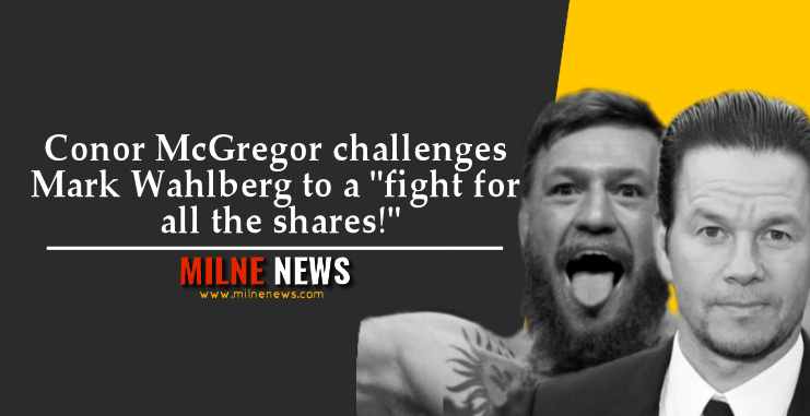 "Conor McGregor challenges Mark Wahlberg to a ""fight for all the shares!"""