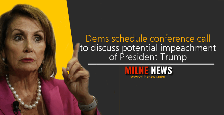 Dems schedule conference call to discuss potential impeachment of President Trump