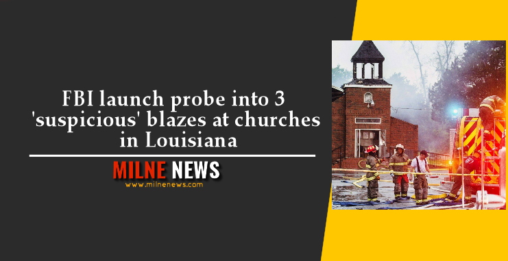 FBI launch probe into 3 'suspicious' blazes at churches in Louisiana