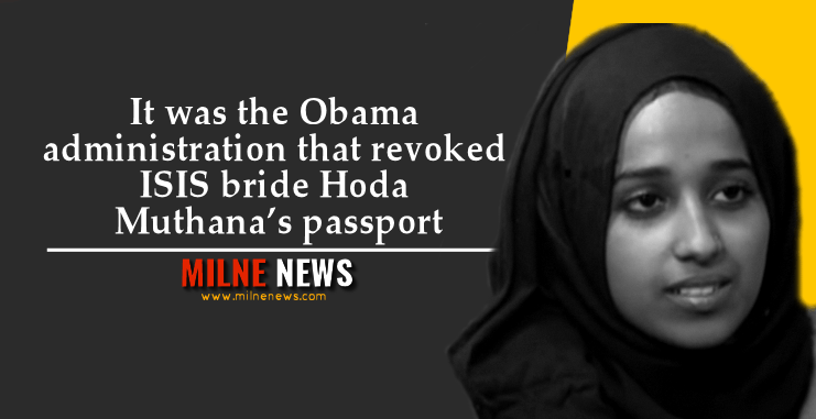 It was the Obama administration that revoked ISIS bride Hoda Muthana's passport