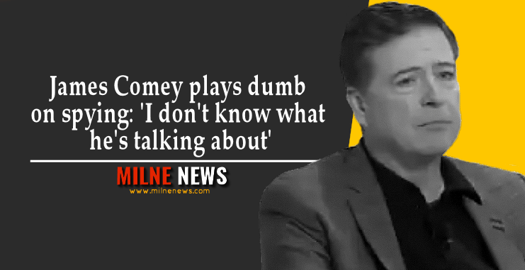 James Comey plays dumb on spying: 'I don't know what he's talking about'