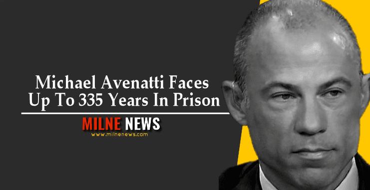Michael Avenatti Faces Up To 335 Years In Prison