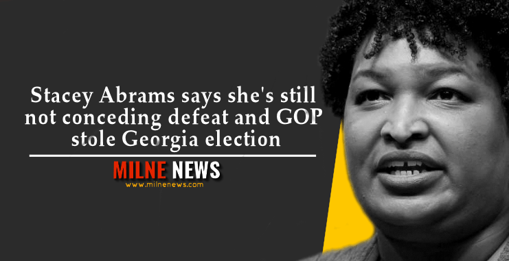 Stacey Abrams says she's still not conceding defeat and GOP stole Georgia election