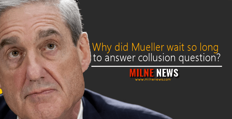Why did Mueller wait so long to answer collusion question