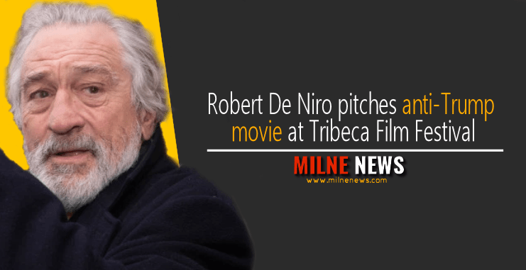Robert De Niro pitches anti-Trump movie at Tribeca Film Festival