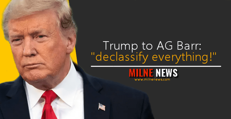 "Trump to AG Barr: ""declassify everything!"""