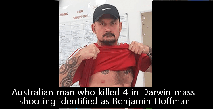 Australian man who killed 4 in Darwin mass shooting identified as Benjamin Hoffman