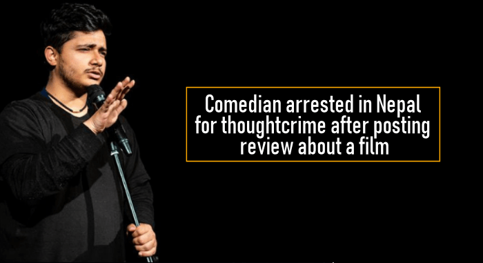 Comedian arrested in Nepal for thoughtcrime after posting review about a film