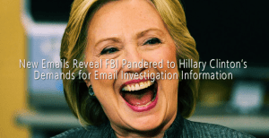 New Emails Reveal FBI Pandered to Hillary Clinton's Demands for Email Investigation Information