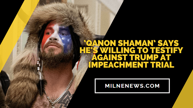 'QAnon Shaman' Says He's Willing To Testify Against Trump At Impeachment Trial
