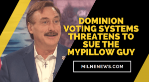 Dominion Voting Systems Threatens To Sue The MyPillow Guy