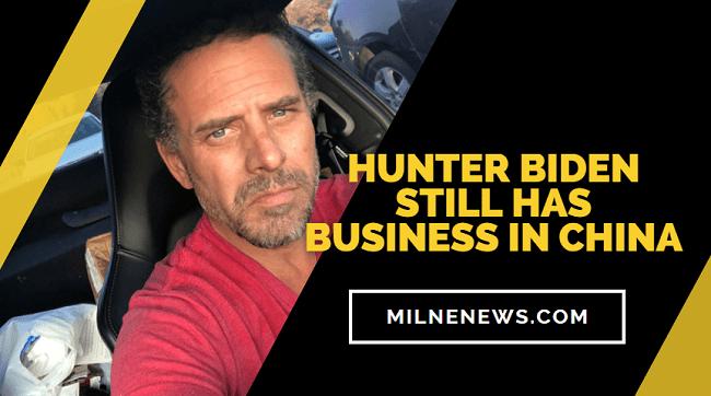 Hunter Biden Still Has Business in China