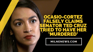 Ocasio-Cortez Falsely Claims Senator Ted Cruz Tried To Have Her 'Murdered'