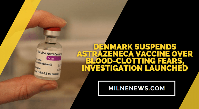 Denmark Suspends AstraZeneca Vaccine Over Blood-Clotting Fears, Investigation Launched