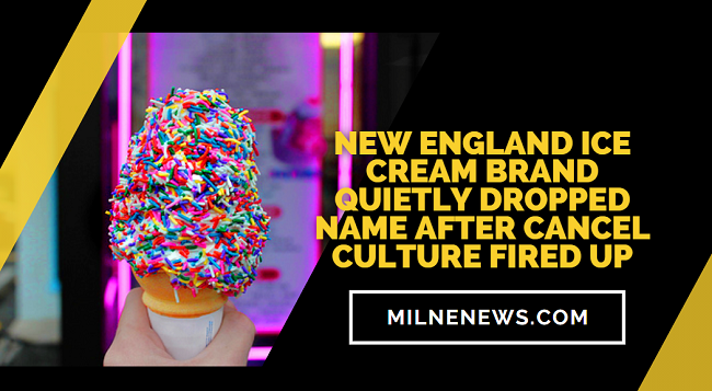New England Ice Cream Brand Quietly Dropped Name After Cancel Culture Fired Up