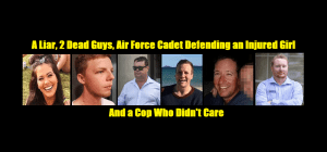A Liar, 2 Dead Guys, Air Force Cadet Defending an Injured Girl and a Cop Who Didn't Care