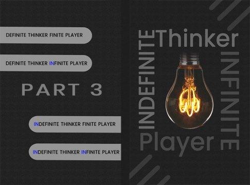 Indefinite Thinker Infinite Player Part 3