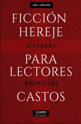 Ficción hereje para lectores castos (Novela, 2016, 2da. Ed.)