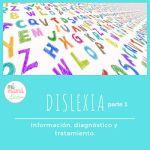 Dislexia, información, diagnóstico y tratamiento.