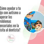 ¿Cómo ayudar a tu hijo con autismo en la visita al dentista?