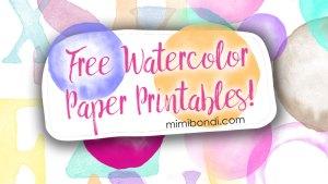 Free Watercolor Paper Printables by Mimi Bondi