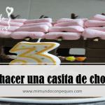Cómo hacer una casita de chocolate