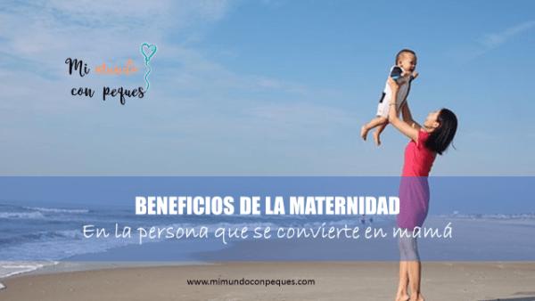 Beneficios de la maternidad en la persona que se convierte en mamá