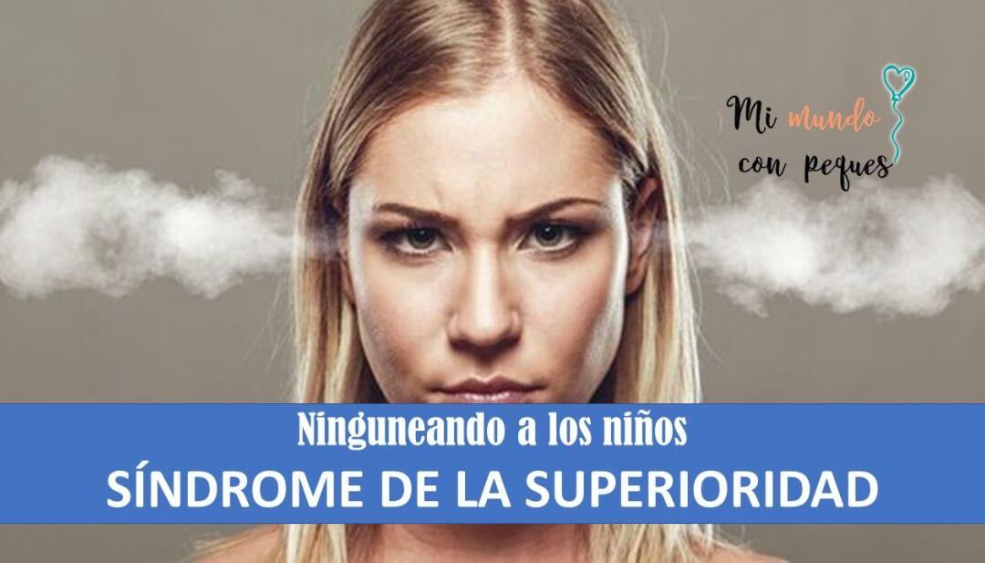 Ninguneando a los niños… Síndrome de la superioridad