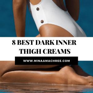 8 BEST DARK INNER THIGH CREAMS