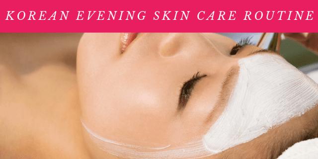 Korean evening Skin Care Routine
