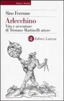 Arlecchino - vita e avventure di Tristano Martinelli attore